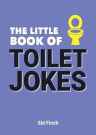 The Little Book of Toilet Jokes by Sid Finch
