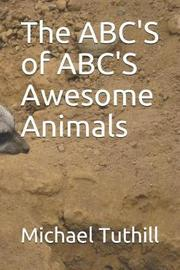 The Abc's of Abc's Awesome Animals by Michael J Tuthill