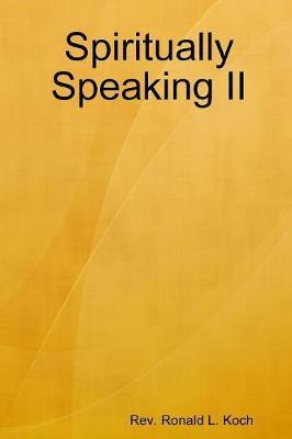 Spiritually Speaking II by Ronald L Koch