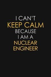 I Can't Keep Calm Because I Am A Nuclear Engineer by Blue Stone Publishers image