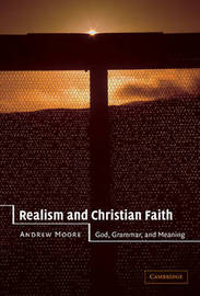 Realism and Christian Faith by Andrew Moore