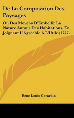 De La Composition Des Paysages: Ou Des Moyens D'Embellir La Nature Autour Des Habitations, En Joignant L'Agreable A L'Utile (1777) by Rene Louis Gerardin image