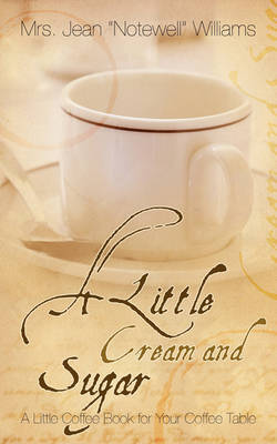 "A Little Cream and Sugar by Jean, ""Notewell"" Williams"