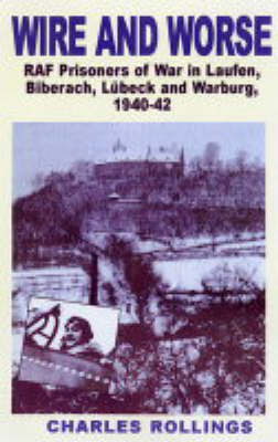 Wire and Worse: RAF Prisoners of War in Laufen, Bibarach, Lubeck and Warburg 1940-42: v.2 by Charles Rollings