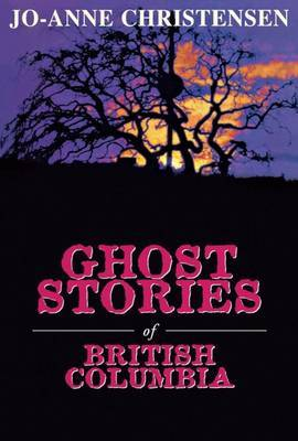 Ghost Stories of British Columbia by Jo-Anne Christensen image