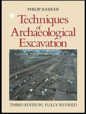 Techniques of Archaeological Excavation by Philip Barker