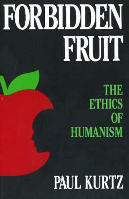 Forbidden Fruit: The Ethics of Humanism by Paul Kurtz