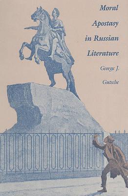 Moral Apostasy in Russian Literature by George Gutsche