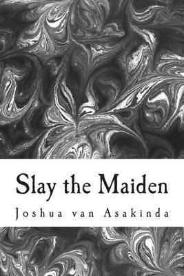 Slay the Maiden by Joshua Van Asakinda image