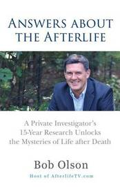 Answers about the Afterlife by Bob Olson