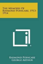 The Memoirs of Raymond Poincare, 1913-1914 by Raymond Poincare