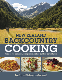 New Zealand Backcountry Cooking: The Best Recipes for Trampers, Campers and Other Outdoor Adventures by Paul Garland