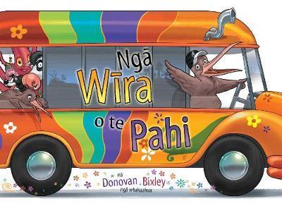 Nga Wira o te Pahi (The Wheels on the Bus Te Reo Maori edition) by Donovan Bixley