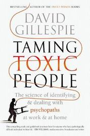 Taming Toxic People by David Gillespie