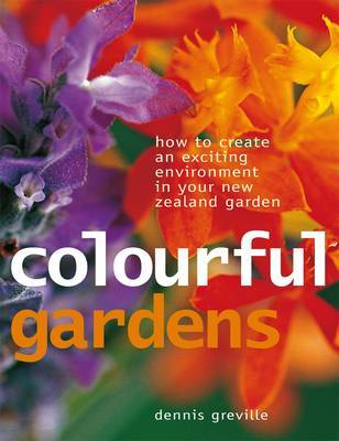 Colourful Gardens: How to Create an Exciting Environment in Your New Zealand Garden by Dennis Greville image