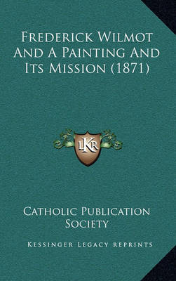 Frederick Wilmot and a Painting and Its Mission (1871) by Catholic Publication Society of America