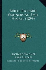 Briefe Richard Wagners an Emil Heckel (1899) by Karl Heckel