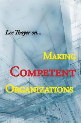 Making Competent Organizations by Lee Thayer