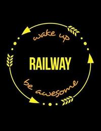 Wake Up Railway Be Awesome Cool Notebook for a Railway Operative, Legal Ruled Journal by Useful Occupations Books
