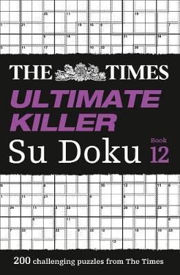 The Times Ultimate Killer Su Doku Book 12 by The Times Mind Games