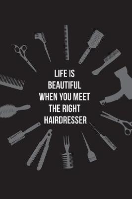 Life is Beautiful When You Meet the Right Hairdresser by Beautiful Useful Journal
