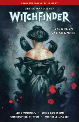 Witchfinder Volume 6: The Reign Of Darkness by Mike Mignola