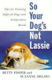 So Your Dog's Not Lassie by Betty Fisher image
