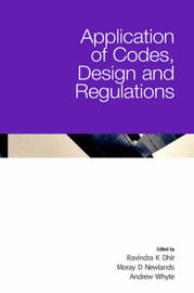 Application of Codes, Design and Regulations by Ravindra K. Dhir