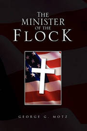 The Minister of the Flock by George , G. Motz