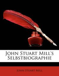 John Stuart Mill's Selbstbiographie by John Stuart Mill