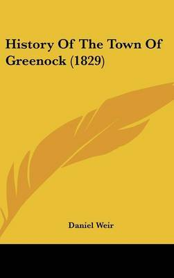 History Of The Town Of Greenock (1829) by Daniel Weir image
