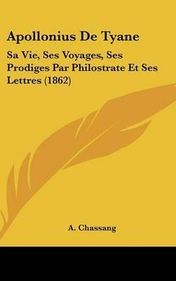 Apollonius De Tyane: Sa Vie, Ses Voyages, Ses Prodiges Par Philostrate Et Ses Lettres (1862) image