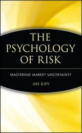 The Psychology of Risk by Ari Kiev