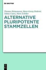 Alternative Pluripotente Stammzellen: Naturwissenschaftliche Konzepte in Der Perspektive Von Ethik Und Recht by Dr Thomas Heinemann image