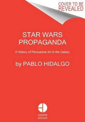 Star Wars Propaganda by Pablo Hidalgo