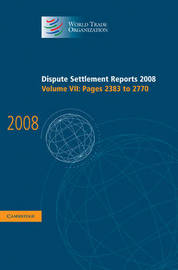 Dispute Settlement Reports 2008: Volume 7, Pages 2383-2770 by World Trade Organization