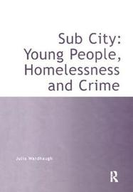 Sub City: Young People, Homelessness and Crime by Julia Wardhaugh image