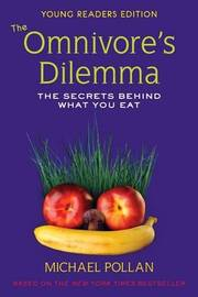 The Omnivore's Dilemma, Young Readers Edition by Michael Pollan