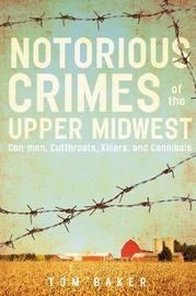 Notorious Crimes of the Upper Midwest by Tom Baker image