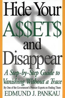 Hide Your Assets and Disappear by Edmund J. Pankau