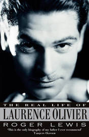 The Real Life Of Laurence Olivier by Roger Lewis image