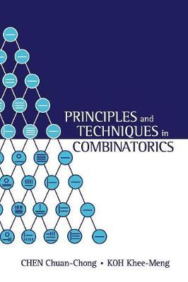 Principles And Techniques In Combinatorics by Khee-Meng Koh