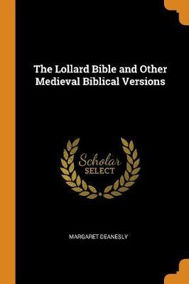 The Lollard Bible and Other Medieval Biblical Versions by Margaret Deanesly