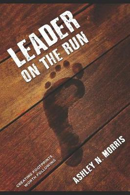 Leader On The Run by Ashley N Morris