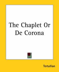 The Chaplet Or De Corona by . Tertullian