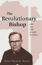 The Revolutionary Bishop: Who Saw God at Work in Africa by Ralph E. Dodge image