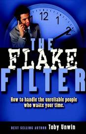 The Flake Filter - How to Handle the Unreliable People Who Waste Your Time by Toby W. Unwin image