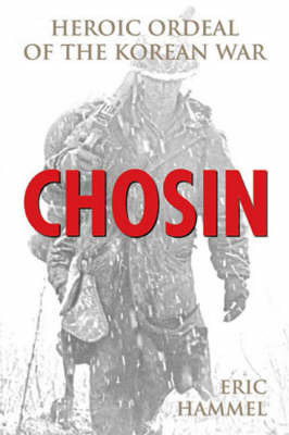 Chosin: Heroic Ordeal of the Korean War by Eric M Hammel