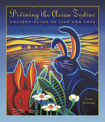 Divining the Asian Zodiac by Fumio Shiozawa