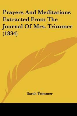 Prayers And Meditations Extracted From The Journal Of Mrs. Trimmer (1834) by Sarah Trimmer